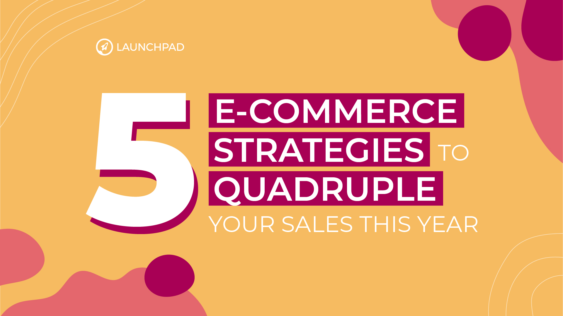 5 E-Commerce Strategies to Quadruple Your Sales This Year