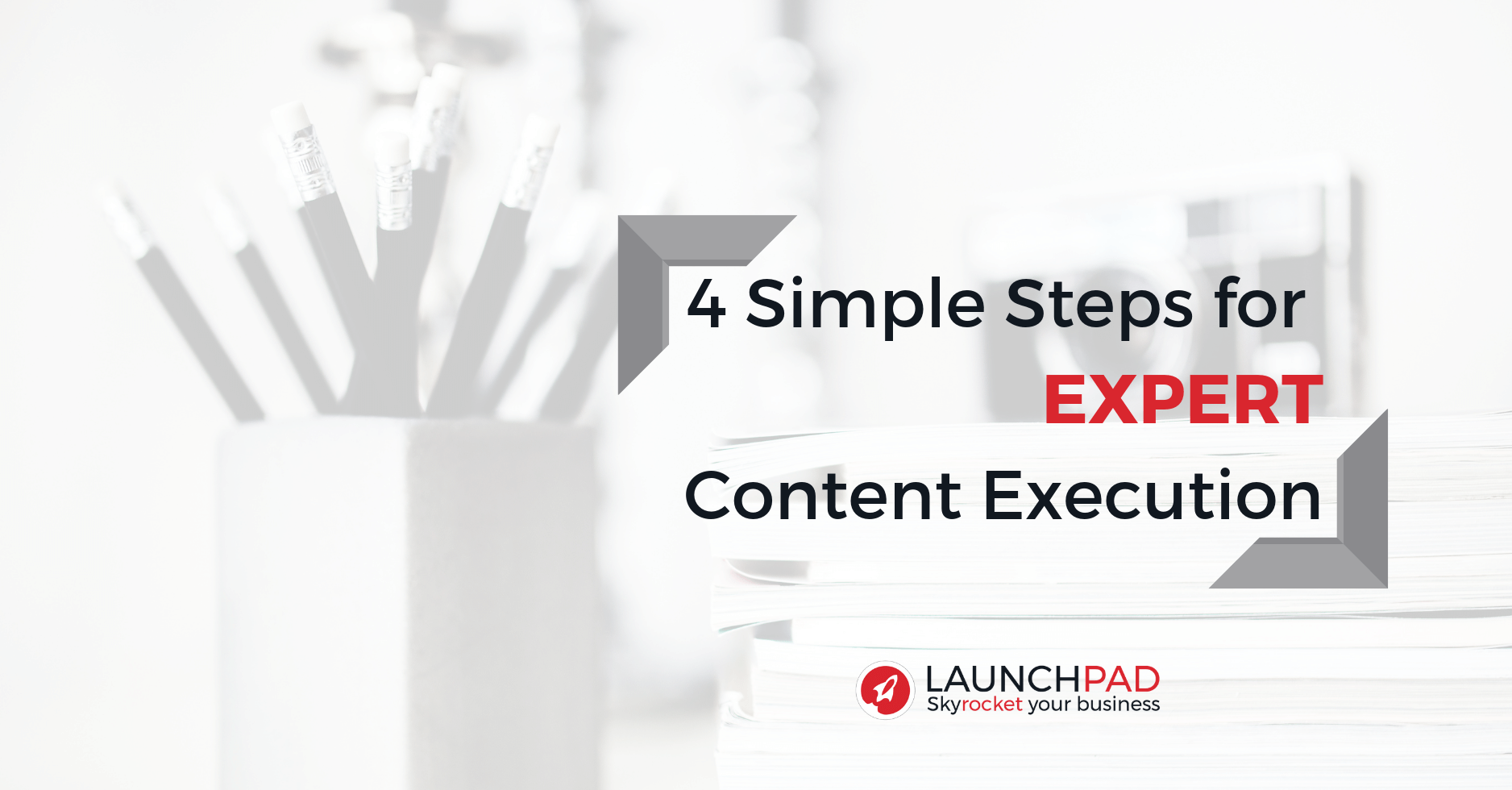 4 Simple Steps to Easy Content Execution