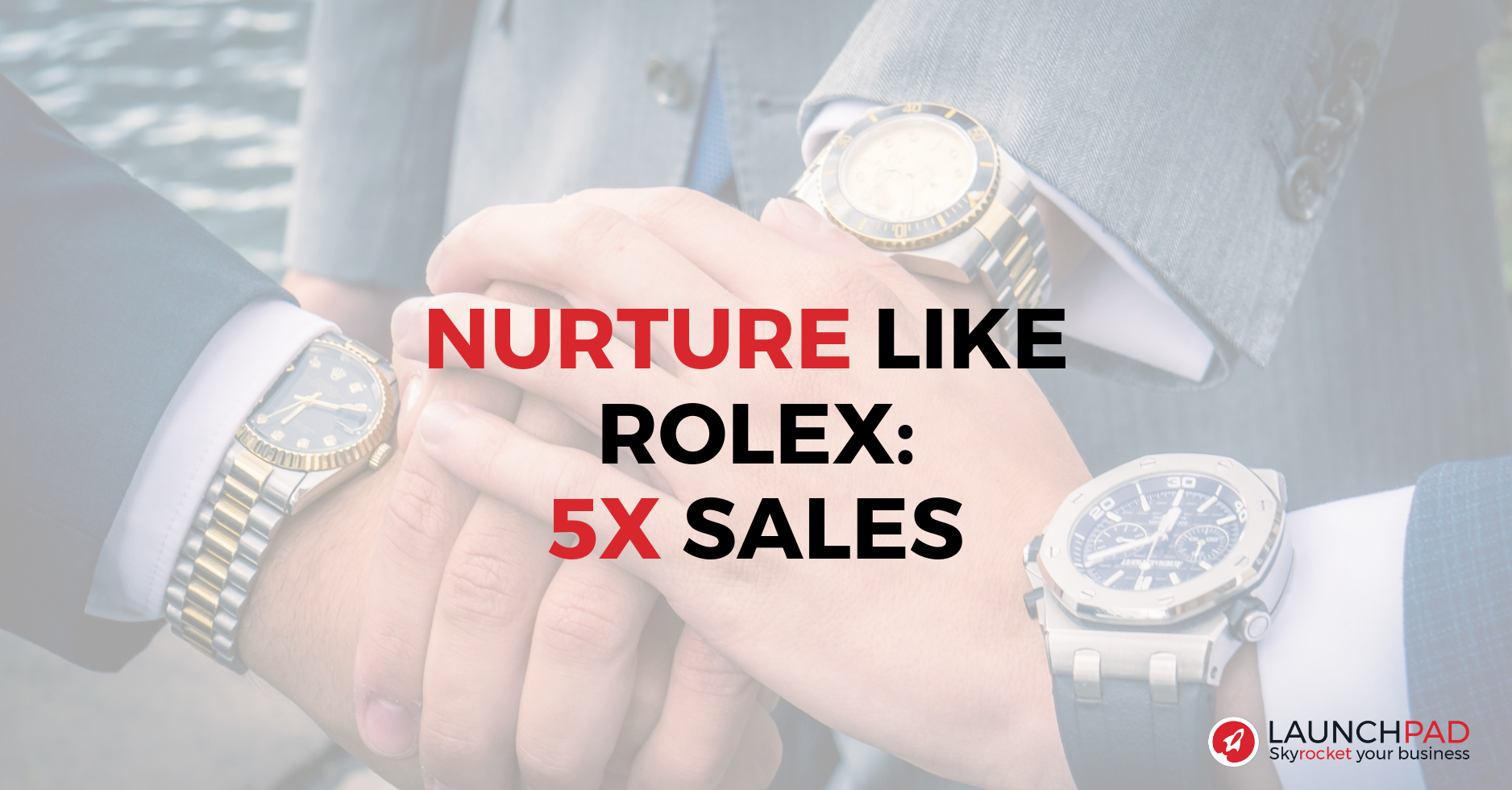 Nurture Like Rolex 5x Sales