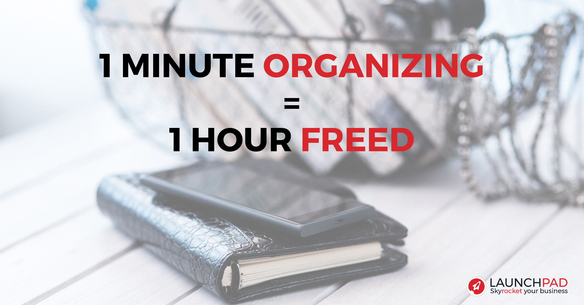 1 Minute Organizing = 1 hour freed