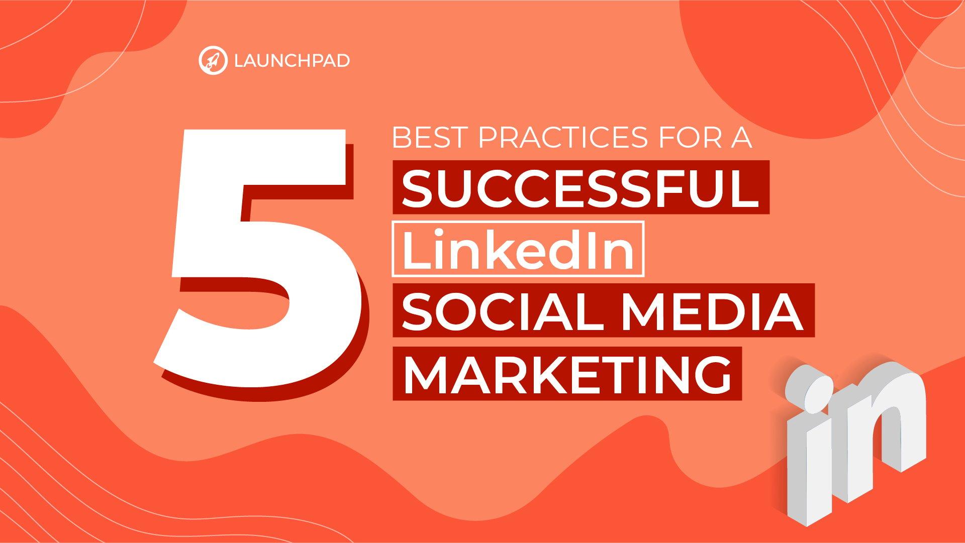 Blog[SM]-5 Best Practices for a Successful LinkedIn Social Media Marketing-02