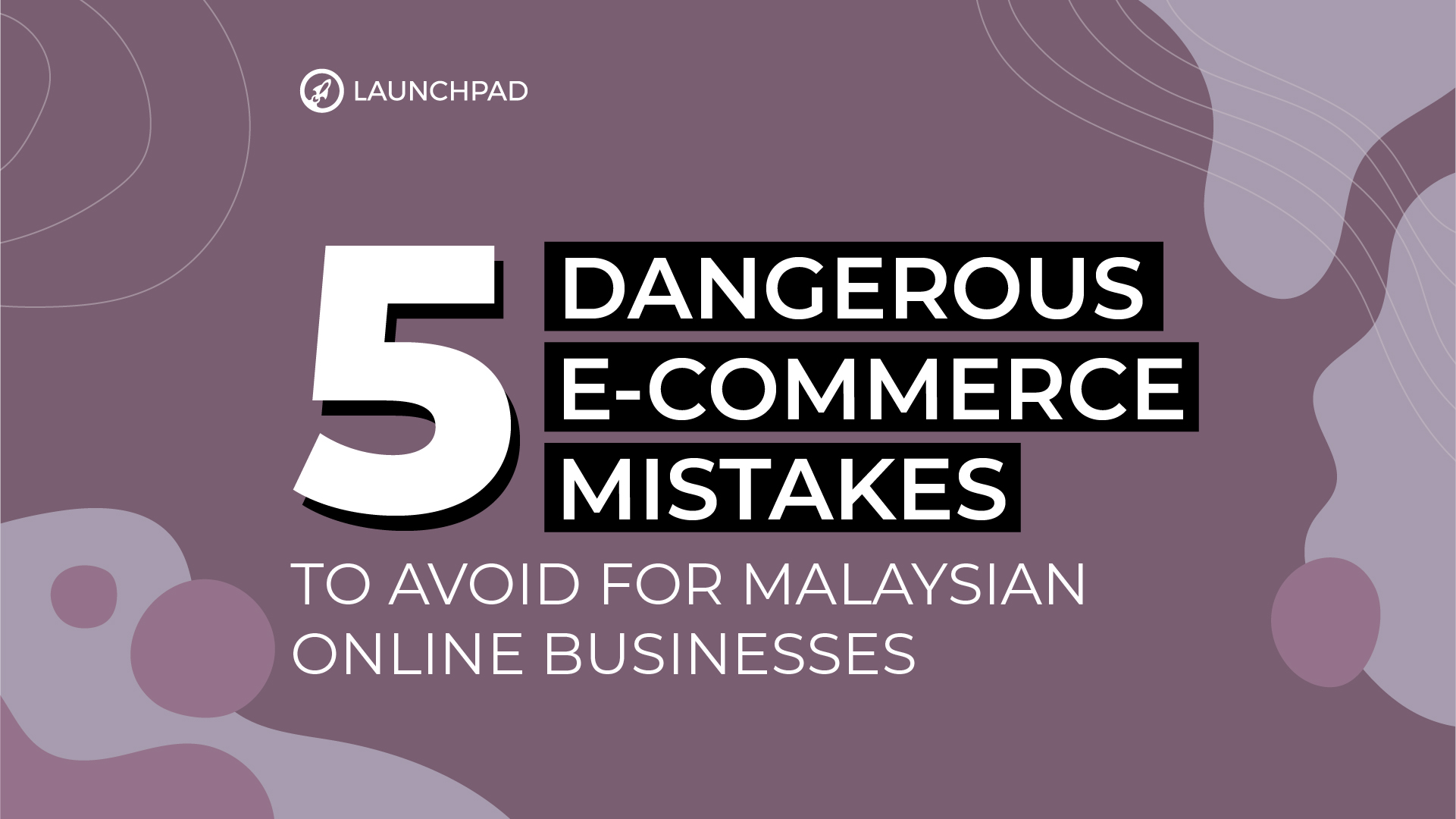 5 Dangerous e-Commerce Mistakes to Avoid for Malaysian Online Businesses