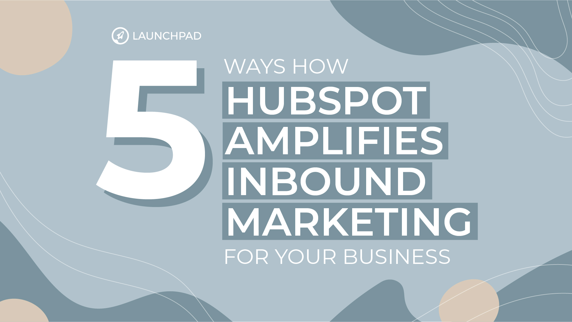 Blog[SM]-5 Ways How HubSpot Amplifies Inbound Marketing for Your Business-02