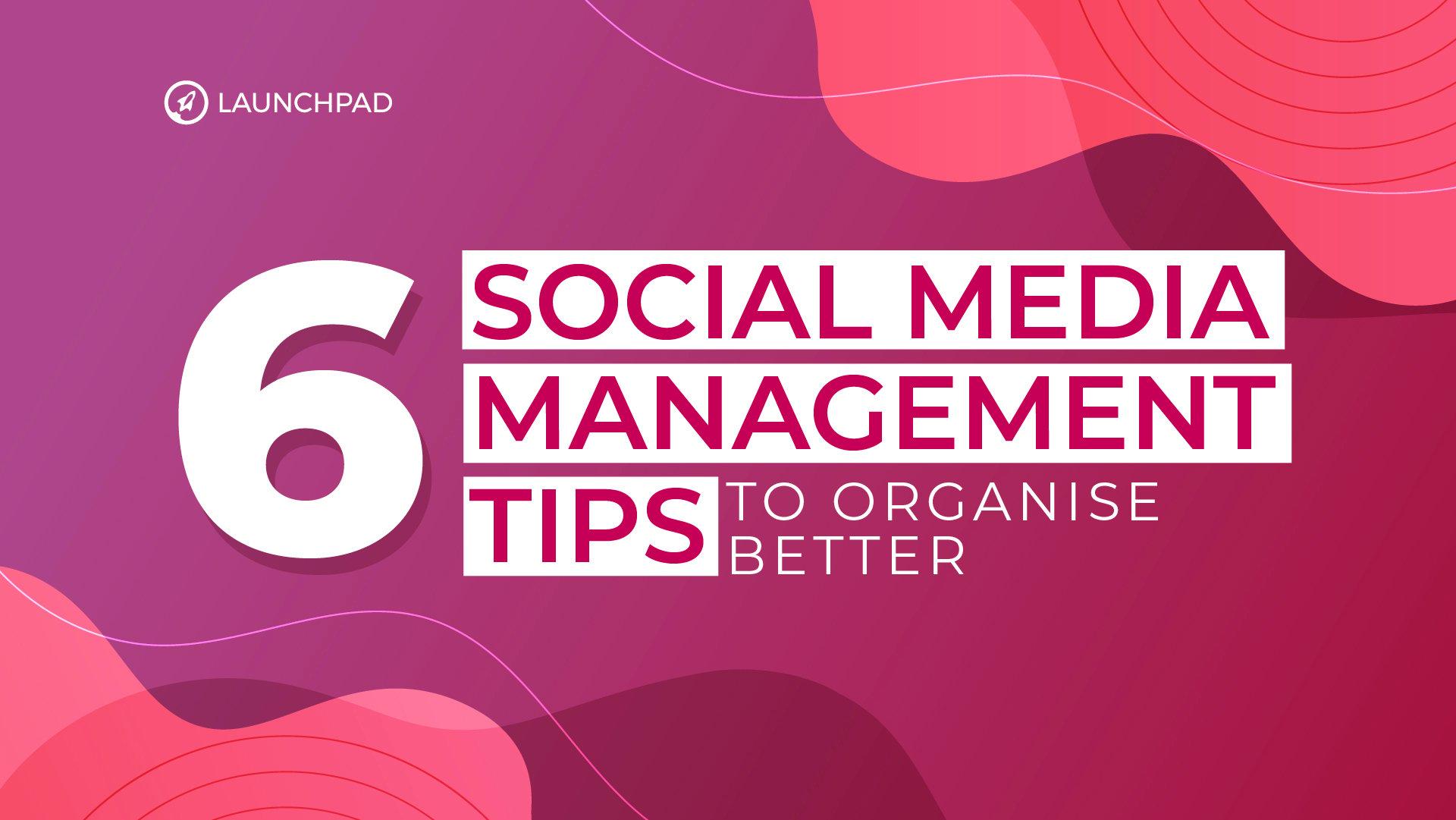 Blog[SM]-6 Social Media Management Tips to Organise Better-02