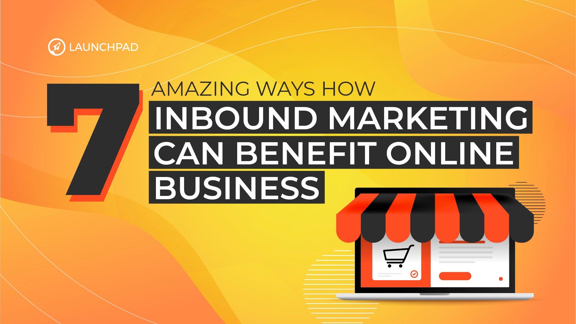 Blog[SM]-7 Amazing Ways How Inbound Marketing Can Benefit Online Business-02