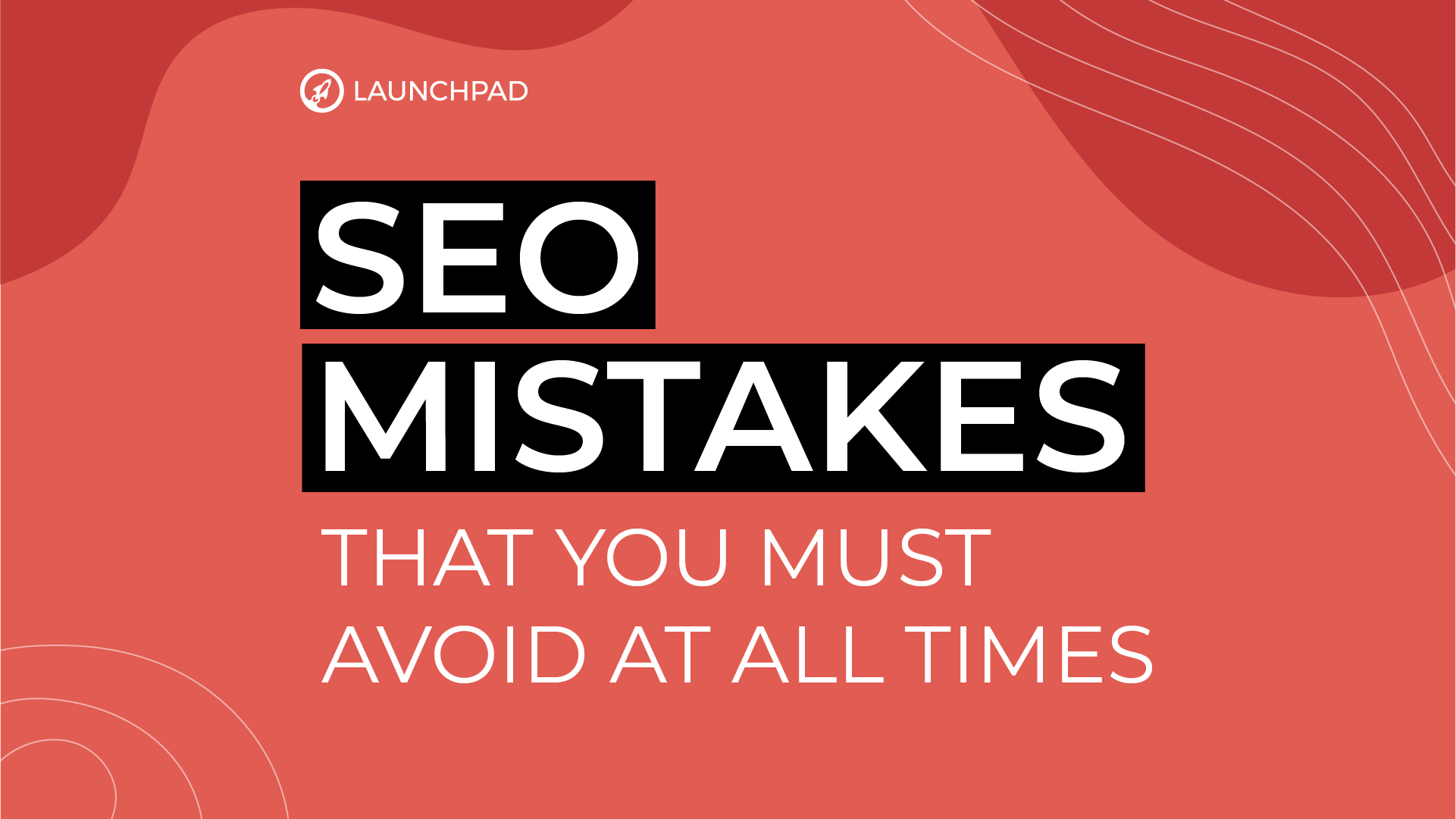 SEO mistakes that you must avoid at all times