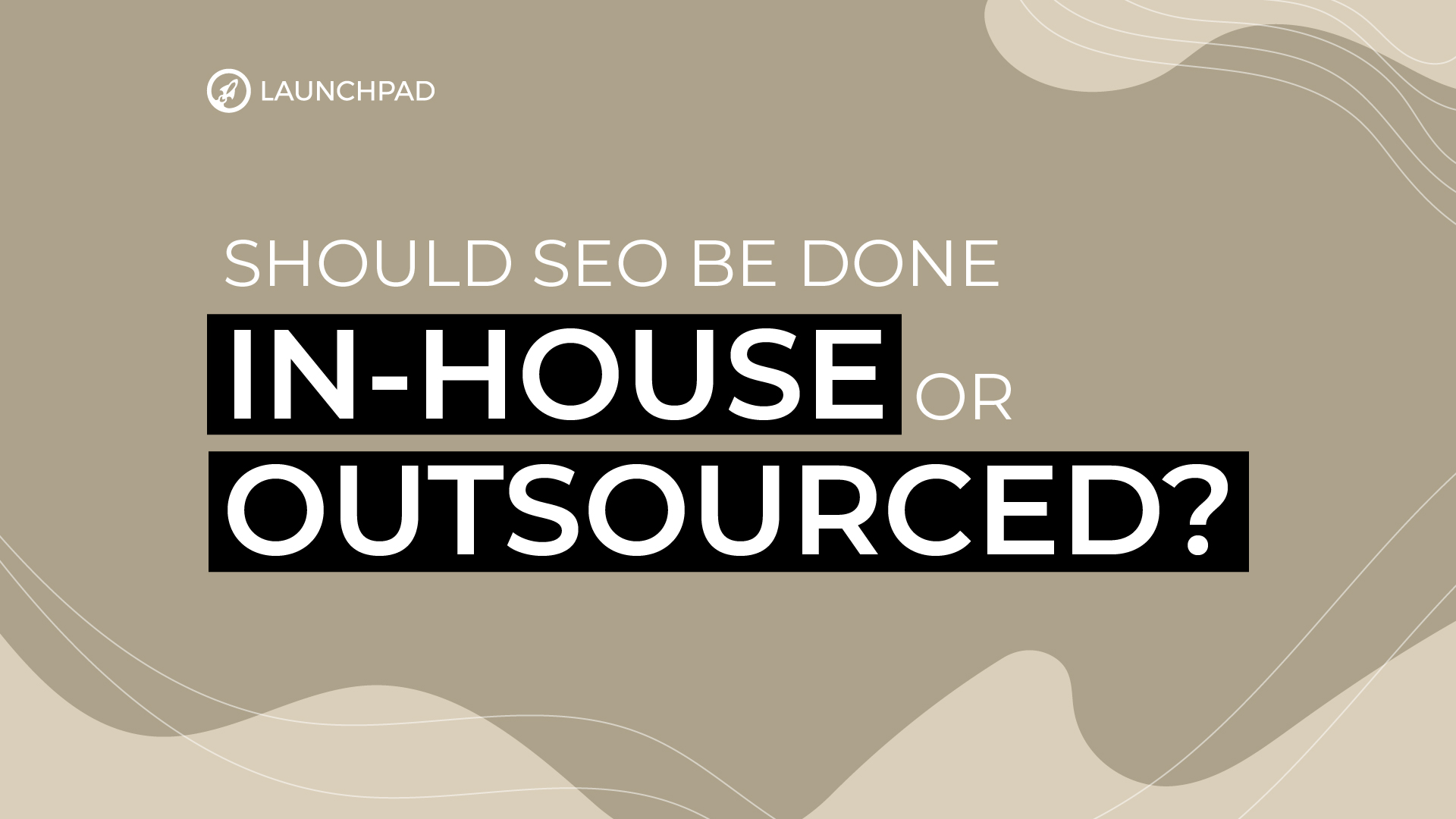 Should SEO be done in-house or outsourced?
