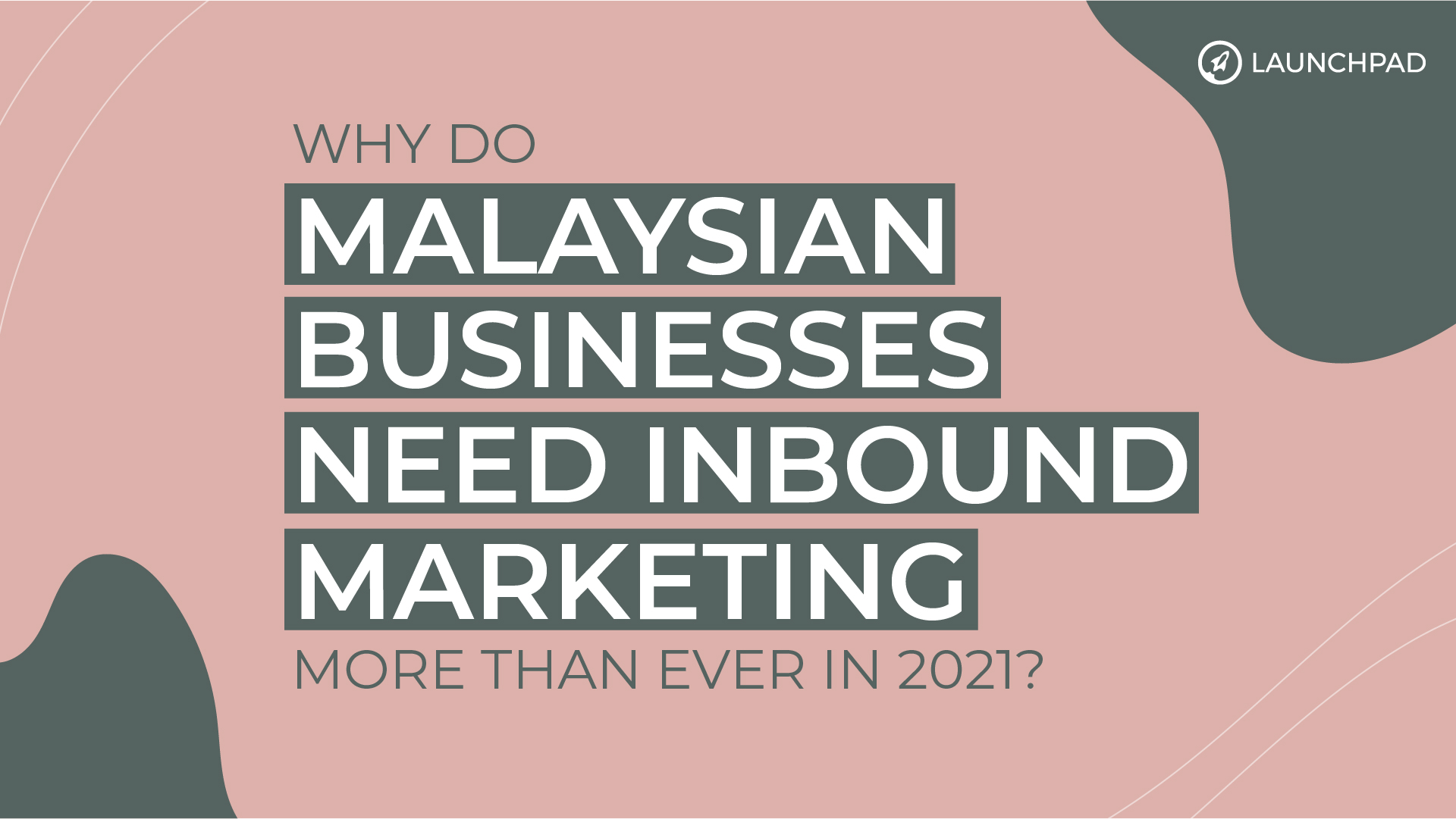 Why Do Malaysian Businesses Need Inbound Marketing More Than Ever in 2021