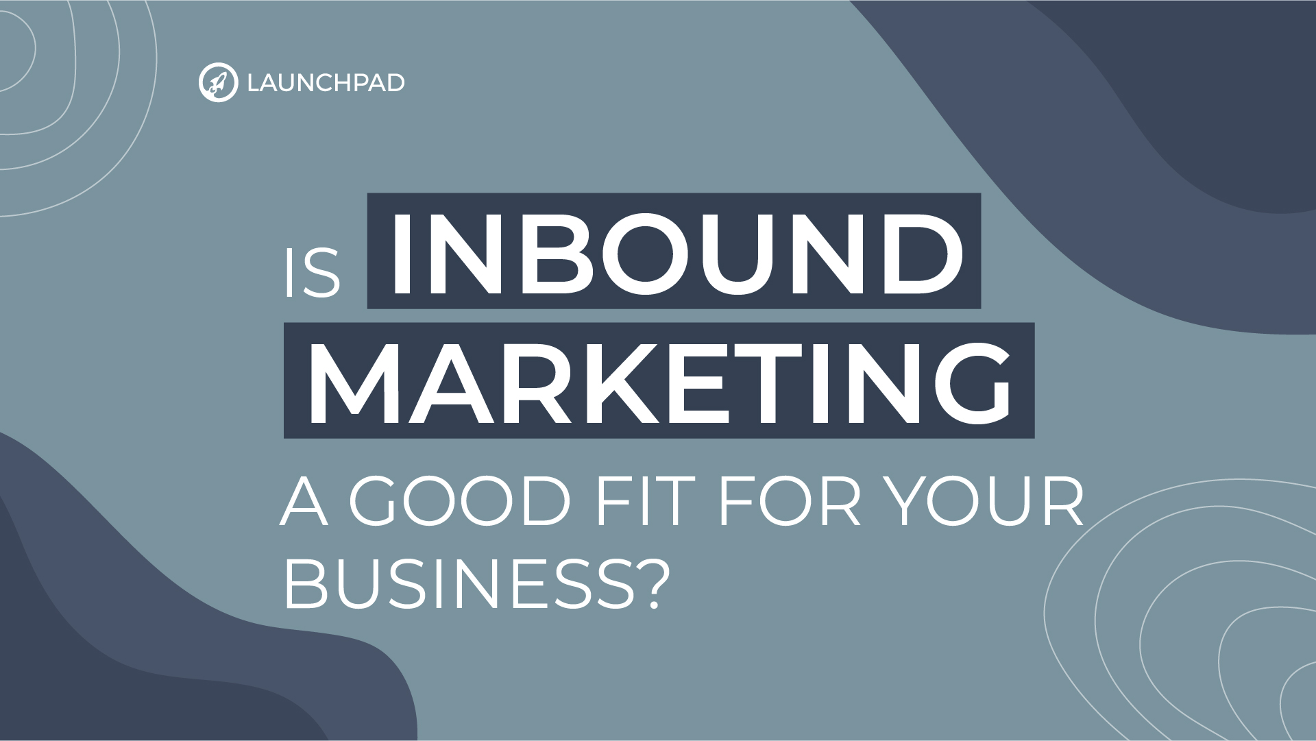 Is Inbound Marketing a good fit for your business_