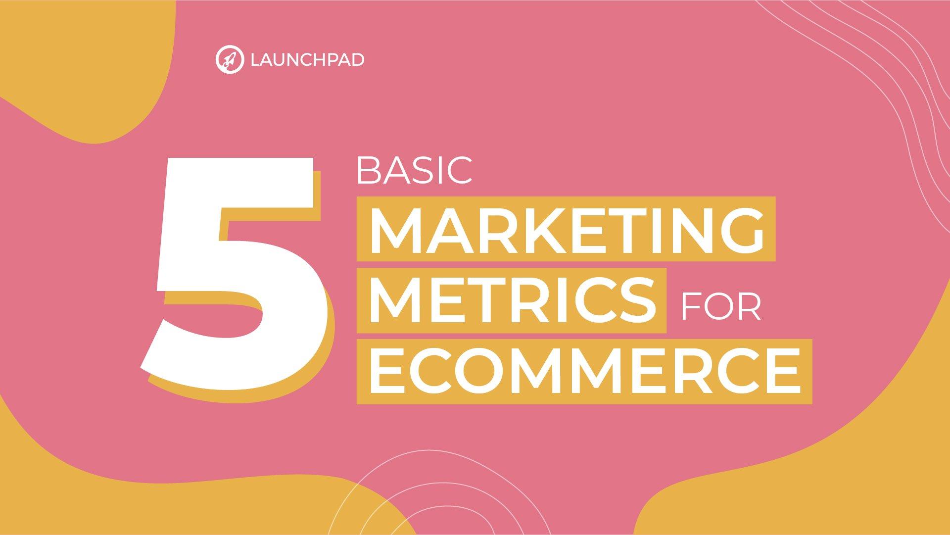 The 5 basic marketing metrics for ecommerce