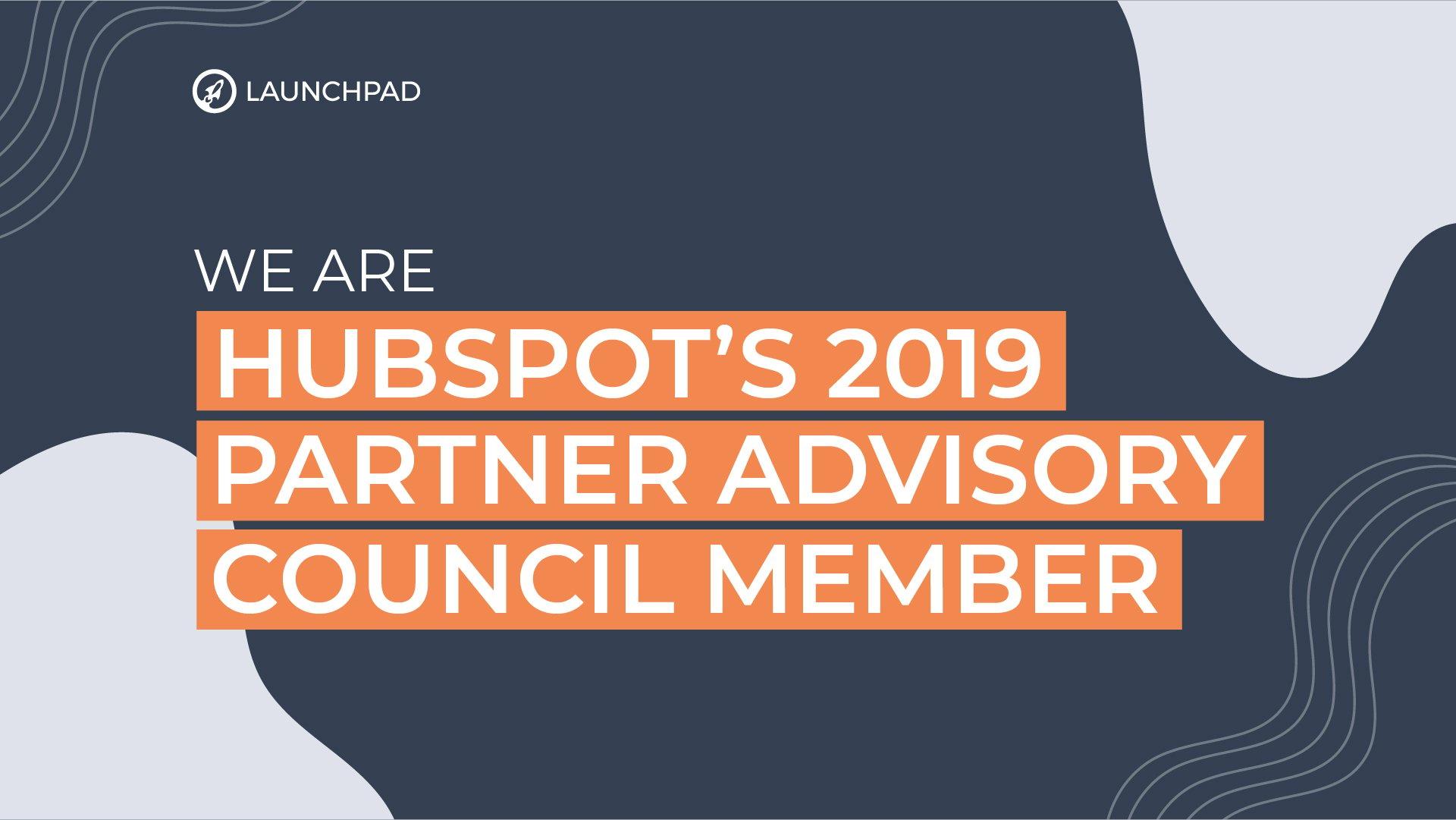 We are HubSpots 2019 Partner Advisory Council member